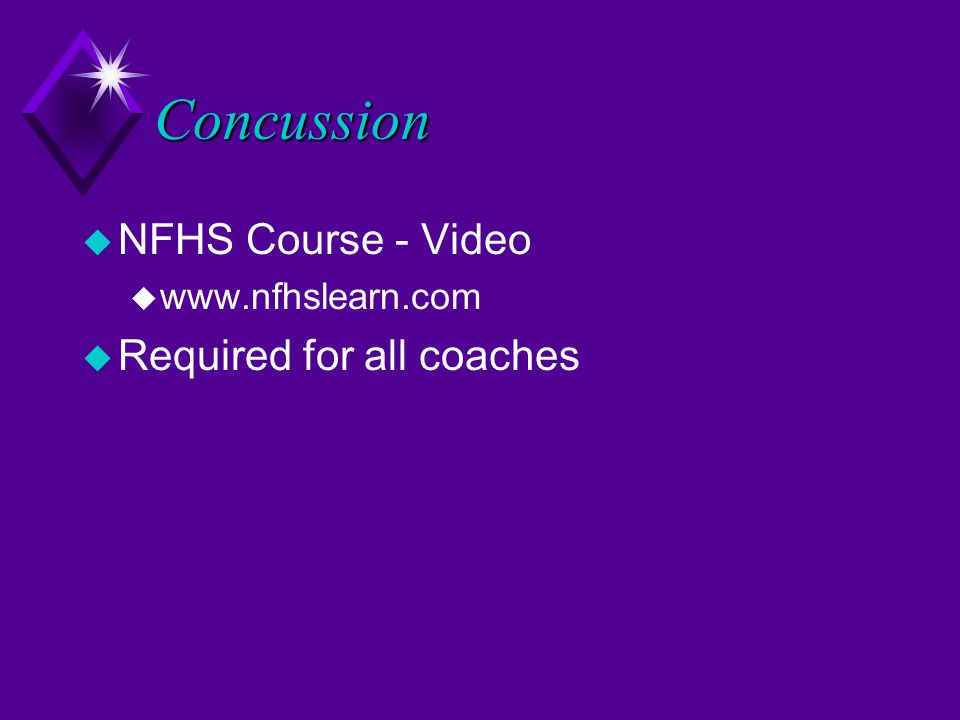 Concussion u NFHS Course - Video u www.nfhslearn.com u Required for all coaches