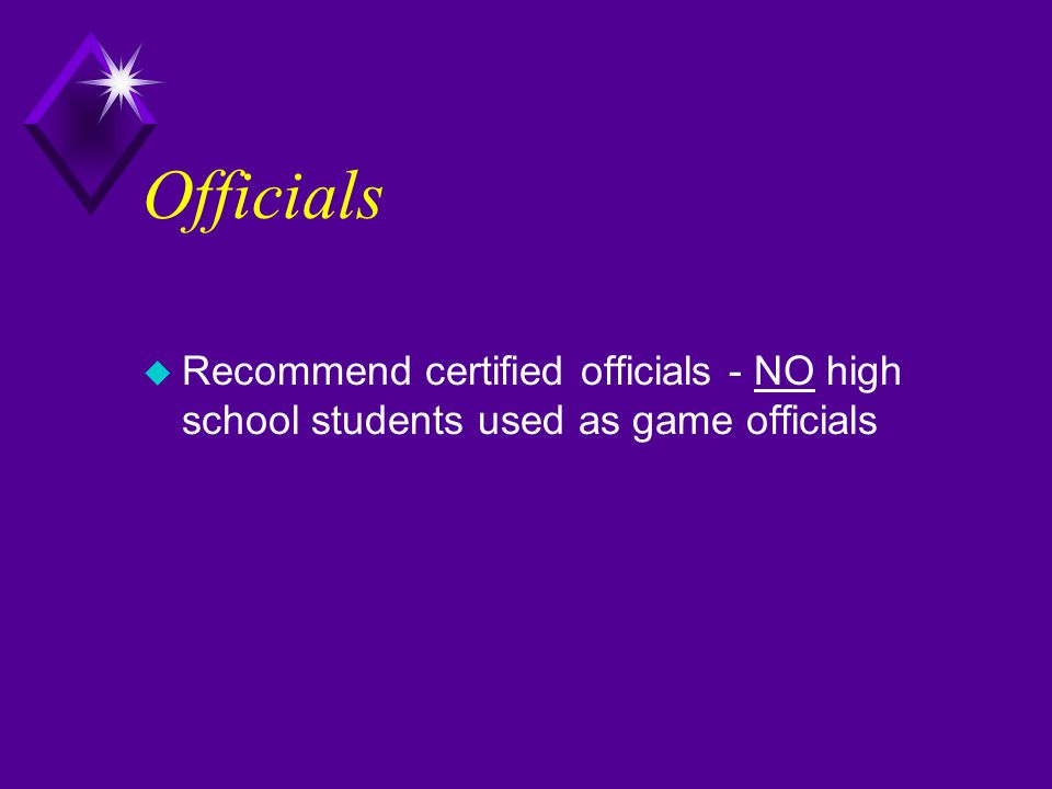 Officials u Recommend certified officials - NO high school students used as game officials
