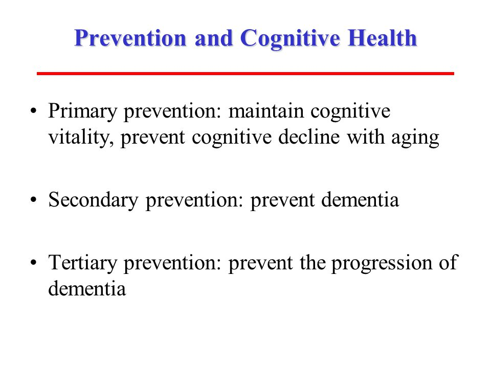 ISOA (www.aging-institute.org) Prevention and Cognitive Health Primary prevention: maintain cognitive vitality, prevent cognitive decline with aging S