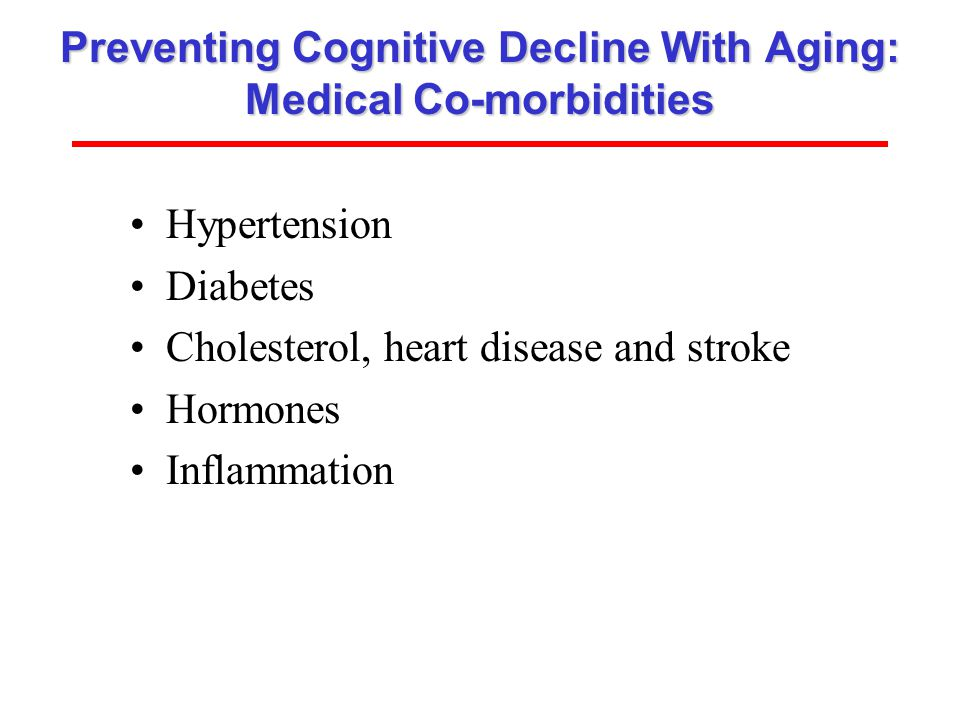 ISOA (www.aging-institute.org) Preventing Cognitive Decline With Aging: Medical Co-morbidities Hypertension Diabetes Cholesterol, heart disease and st