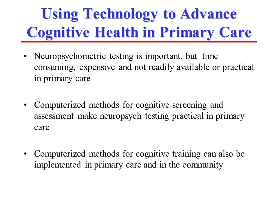 ISOA (www.aging-institute.org) Using Technology to Advance Cognitive Health in Primary Care Neuropsychometric testing is important, but time consuming