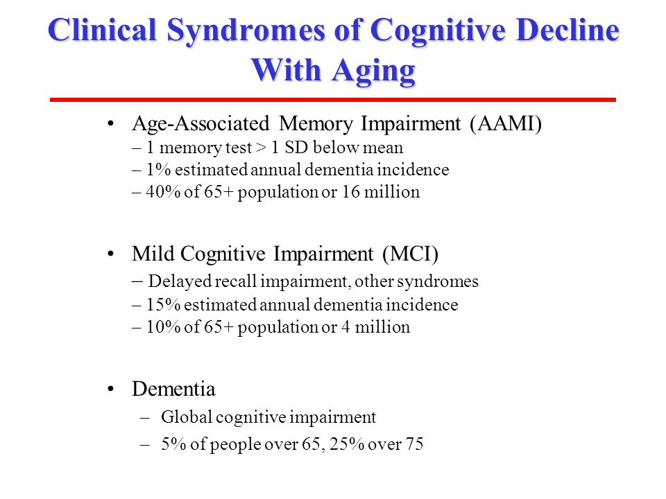ISOA (www.aging-institute.org) Clinical Syndromes of Cognitive Decline With Aging Age-Associated Memory Impairment (AAMI) – 1 memory test > 1 SD below