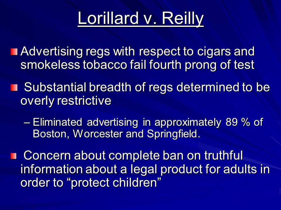 Lorillard v. Reilly Advertising regs with respect to cigars and smokeless tobacco fail fourth prong of test Substantial breadth of regs determined to