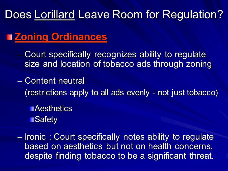 Does Lorillard Leave Room for Regulation? Zoning Ordinances –Court specifically recognizes ability to regulate size and location of tobacco ads throug