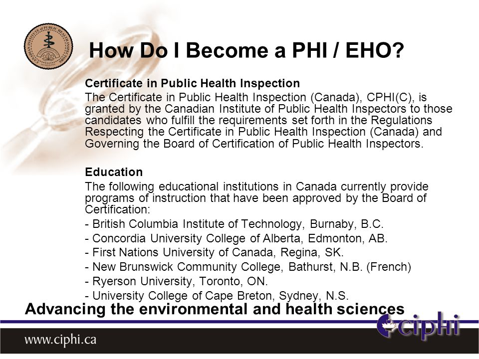 Certificate in Public Health Inspection The Certificate in Public Health Inspection (Canada), CPHI(C), is granted by the Canadian Institute of Public Health Inspectors to those candidates who fulfill the requirements set forth in the Regulations Respecting the Certificate in Public Health Inspection (Canada) and Governing the Board of Certification of Public Health Inspectors.