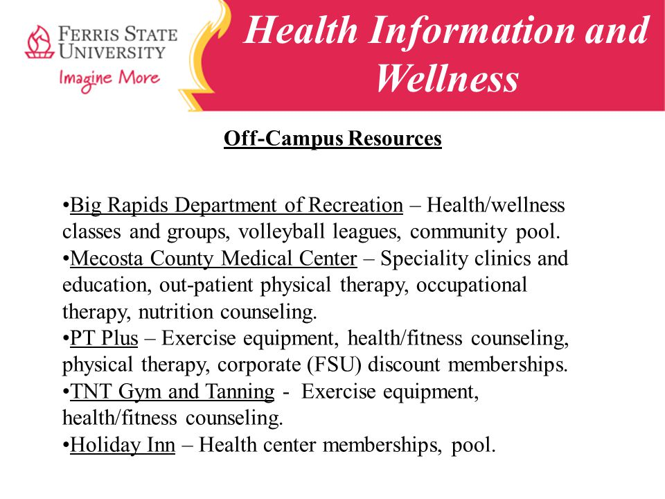 Health Information and Wellness Off-Campus Resources Big Rapids Department of Recreation – Health/wellness classes and groups, volleyball leagues, community pool.