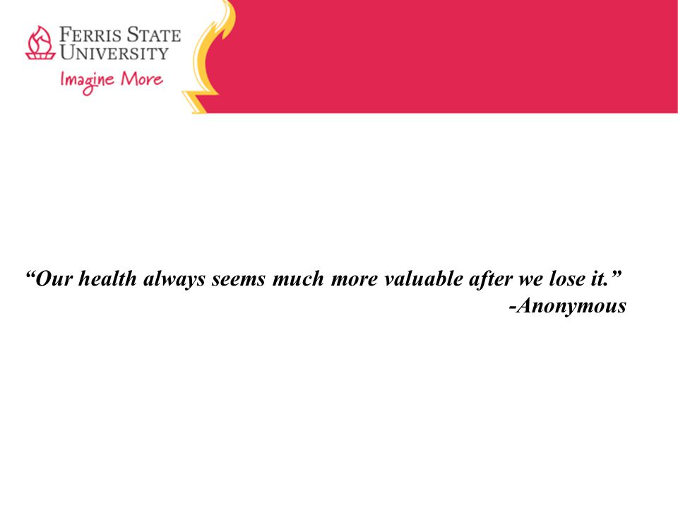 Our health always seems much more valuable after we lose it. -Anonymous