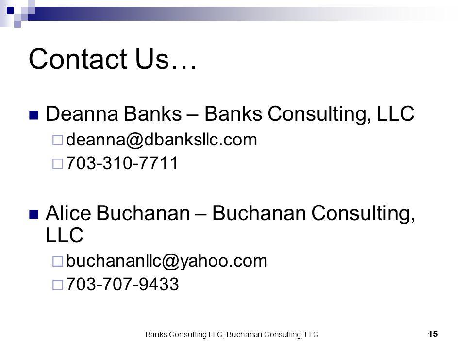 Banks Consulting LLC; Buchanan Consulting, LLC15 Contact Us… Deanna Banks – Banks Consulting, LLC deanna@dbanksllc.com 703-310-7711 Alice Buchanan – B