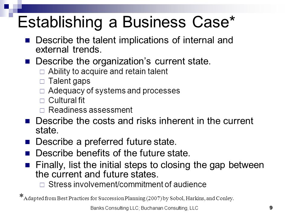 Banks Consulting LLC; Buchanan Consulting, LLC9 Establishing a Business Case* Describe the talent implications of internal and external trends. Descri