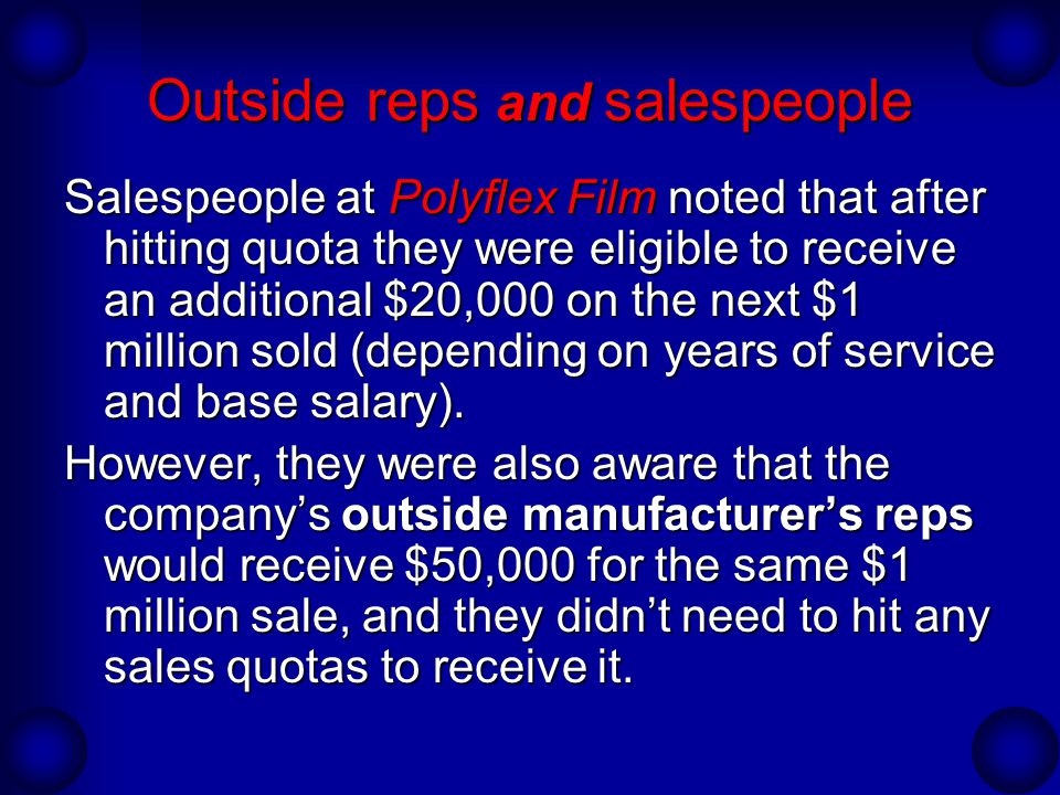 Outside reps and salespeople Salespeople at Polyflex Film noted that after hitting quota they were eligible to receive an additional $20,000 on the ne