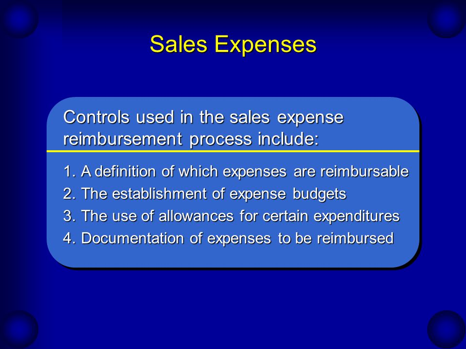 Sales Expenses 1.A definition of which expenses are reimbursable 2.The establishment of expense budgets 3.The use of allowances for certain expenditur