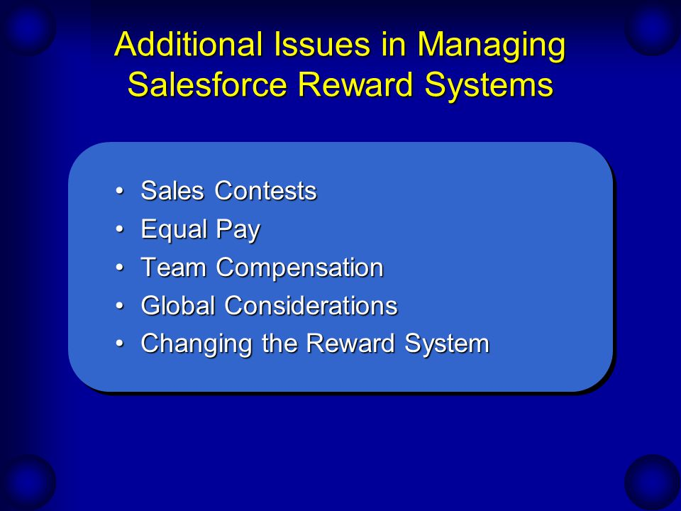 Additional Issues in Managing Salesforce Reward Systems Sales ContestsSales Contests Equal PayEqual Pay Team CompensationTeam Compensation Global Cons