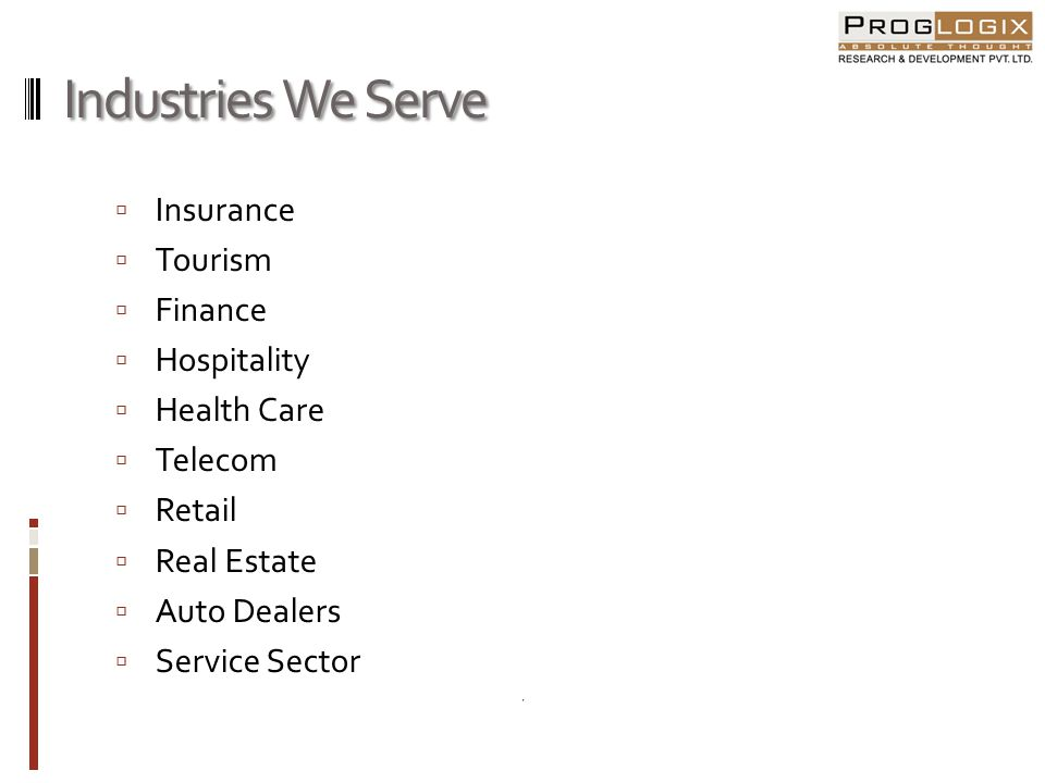 Industries We Serve Insurance Tourism Finance Hospitality Health Care Telecom Retail Real Estate Auto Dealers Service Sector