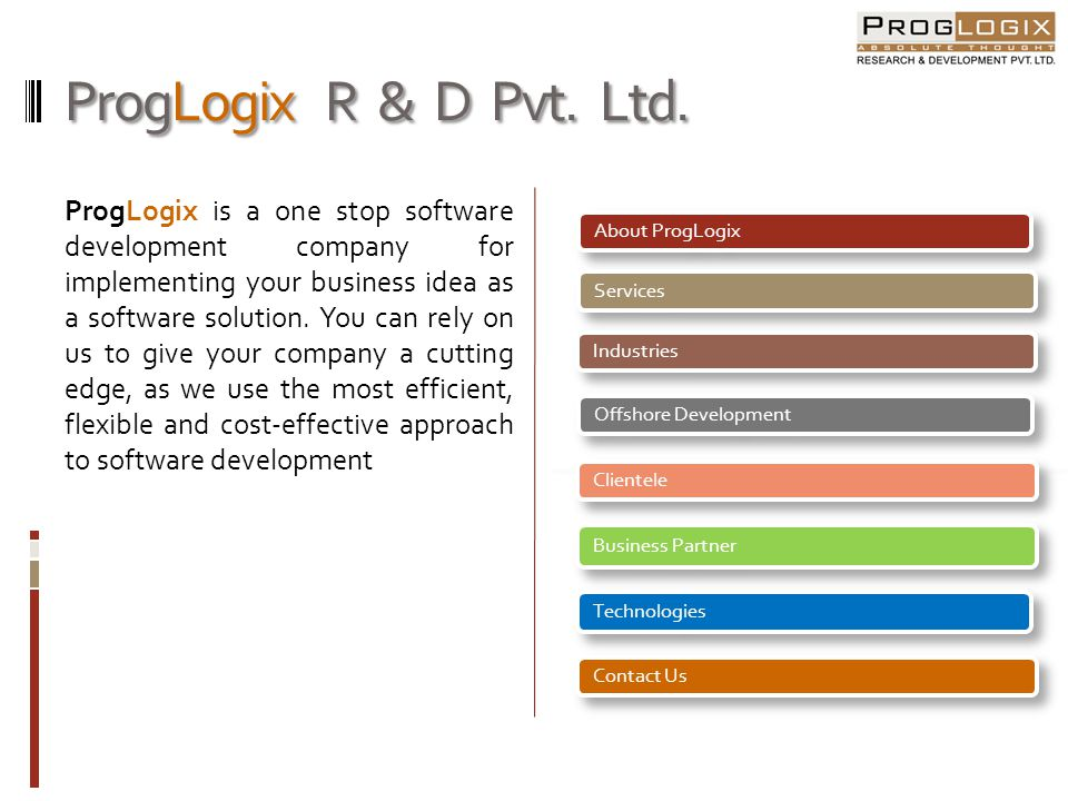 ProgLogix R & D Pvt. Ltd. ProgLogix is a one stop software development company for implementing your business idea as a software solution. You can rel