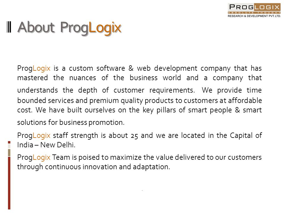 Vision & Mission ProgLogix is visualized being part of every organizations promotional plan with dedication and honesty supported by time bounded services and quality solutions.