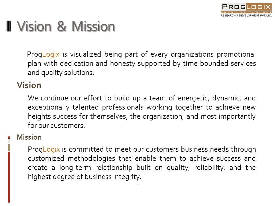 ProgLogix Values Customer Focus ProgLogix is a completely customer-driven organization.