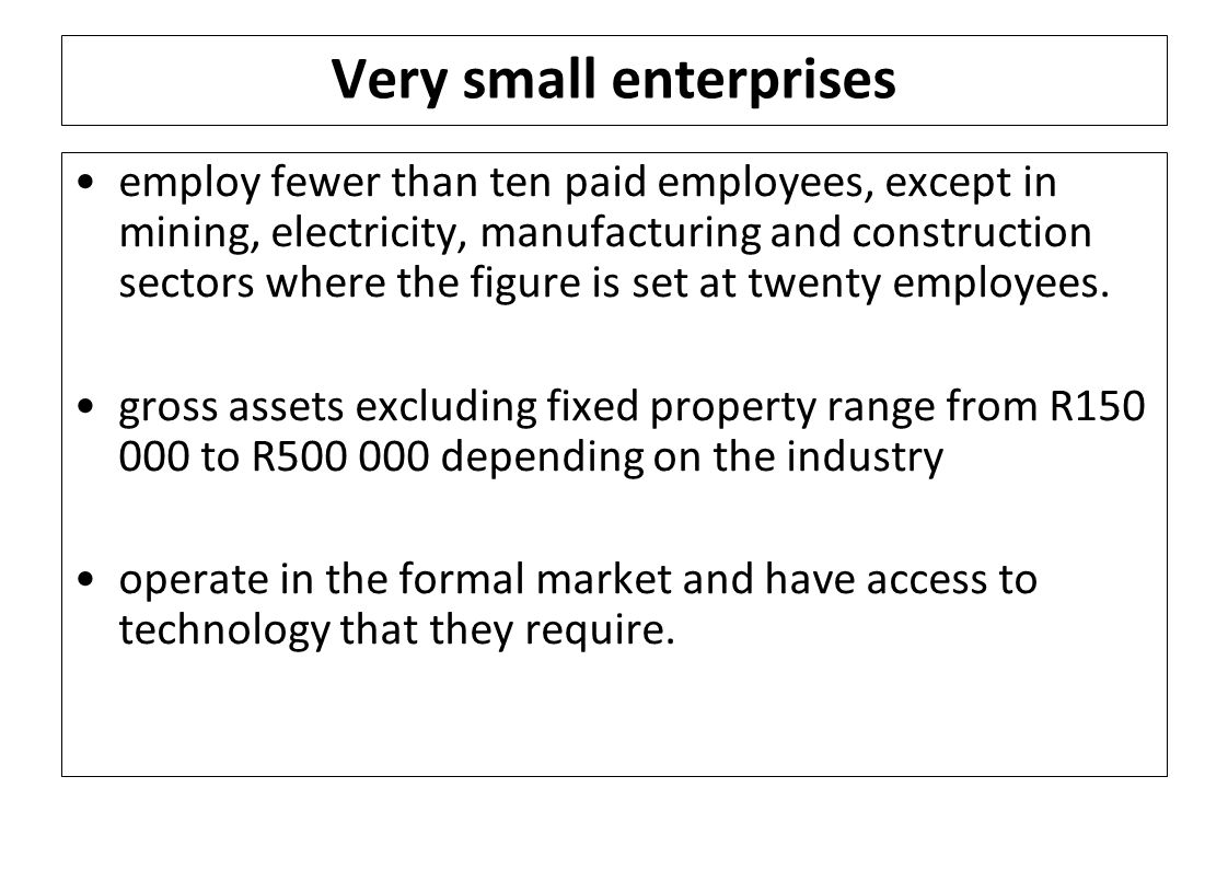 Very small enterprises employ fewer than ten paid employees, except in mining, electricity, manufacturing and construction sectors where the figure is set at twenty employees.