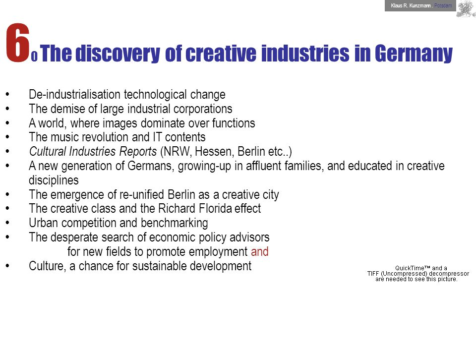 6 0 The discovery of creative industries in Germany De-industrialisation technological change The demise of large industrial corporations A world, whe