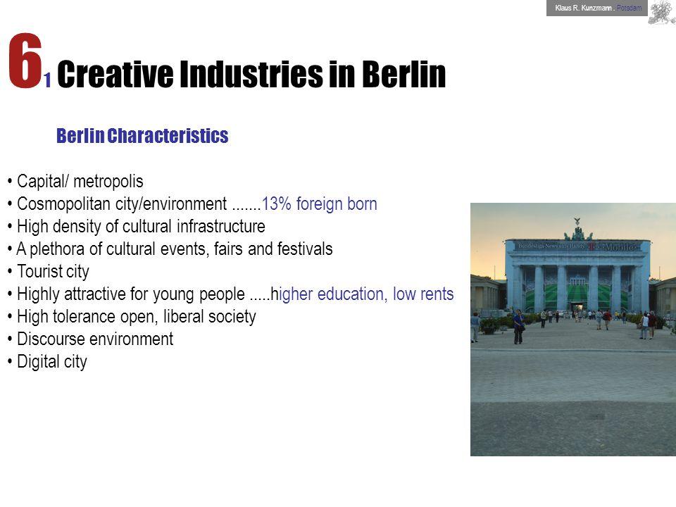 6 1 Creative Industries in Berlin Berlin Characteristics Capital/ metropolis Cosmopolitan city/environment.......13% foreign born High density of cult