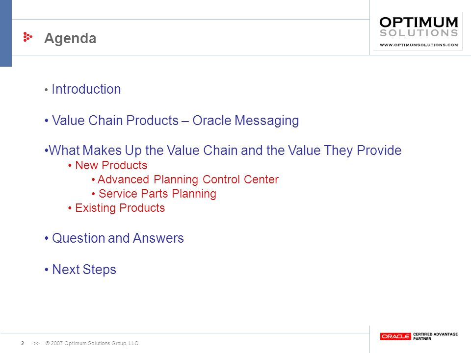 2>> © 2007 Optimum Solutions Group, LLC Agenda Introduction Value Chain Products – Oracle Messaging What Makes Up the Value Chain and the Value They P