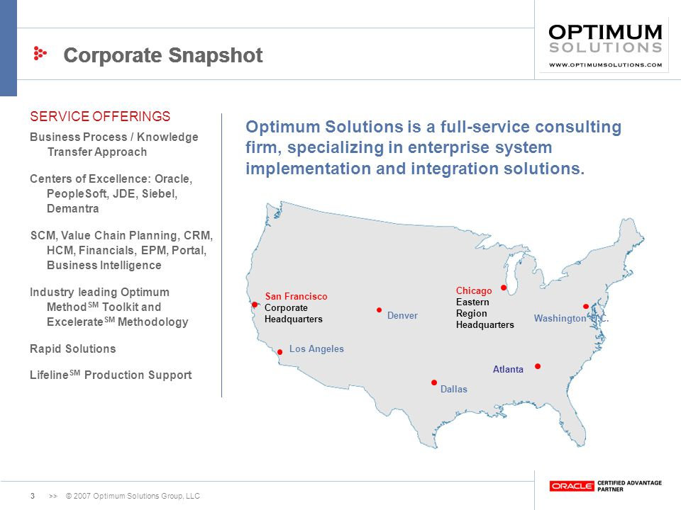 3>> © 2007 Optimum Solutions Group, LLC Corporate Snapshot SERVICE OFFERINGS Business Process / Knowledge Transfer Approach Centers of Excellence: Ora