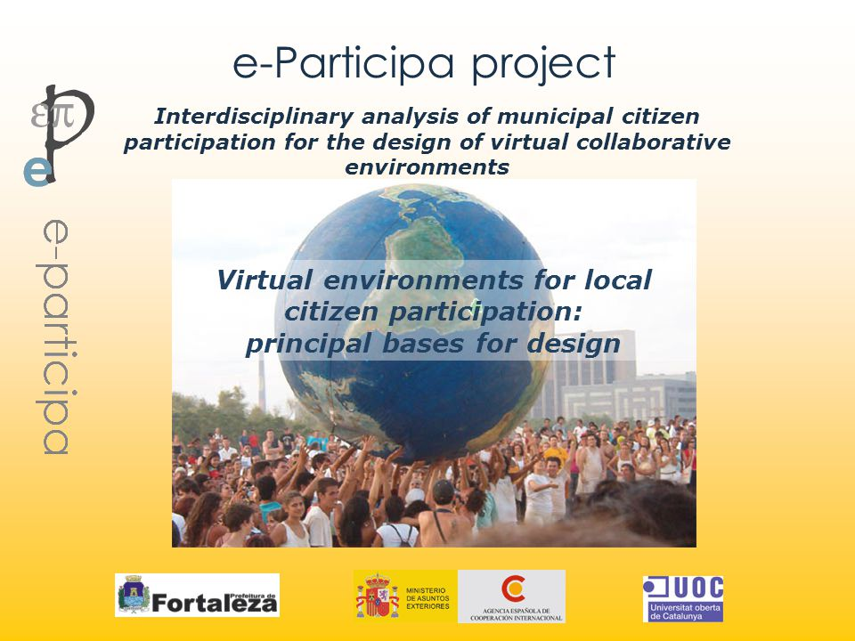 e-Participa project Virtual environments for local citizen participation: principal bases for design Interdisciplinary analysis of municipal citizen participation for the design of virtual collaborative environments
