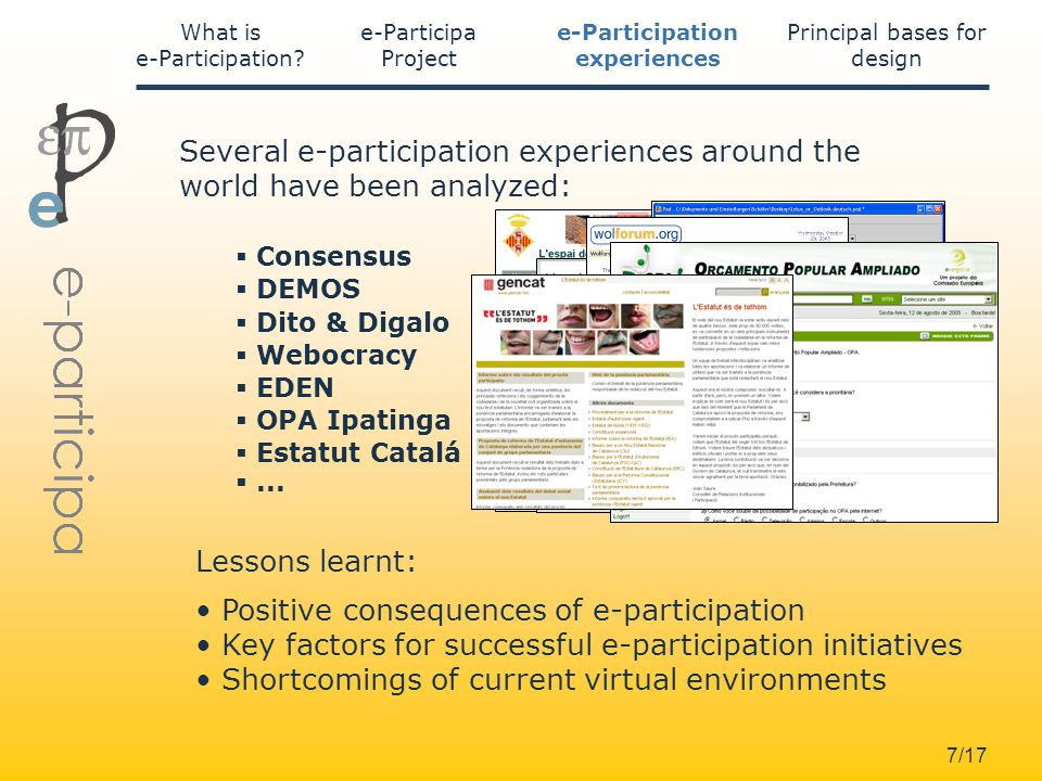 7/17 Lessons learnt: Positive consequences of e-participation Key factors for successful e participation initiatives Shortcomings of current virtual environments Several e-participation experiences around the world have been analyzed: Consensus DEMOS Dito & Digalo EDEN Webocracy Estatut Catalá OPA Ipatinga...