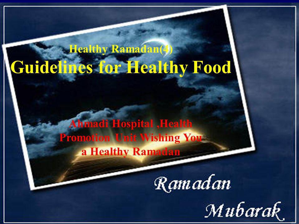 Healthy Ramadan(4) Guidelines for Healthy Food Ahmadi Hospital,Health Promotion Unit Wishing You a Healthy Ramadan