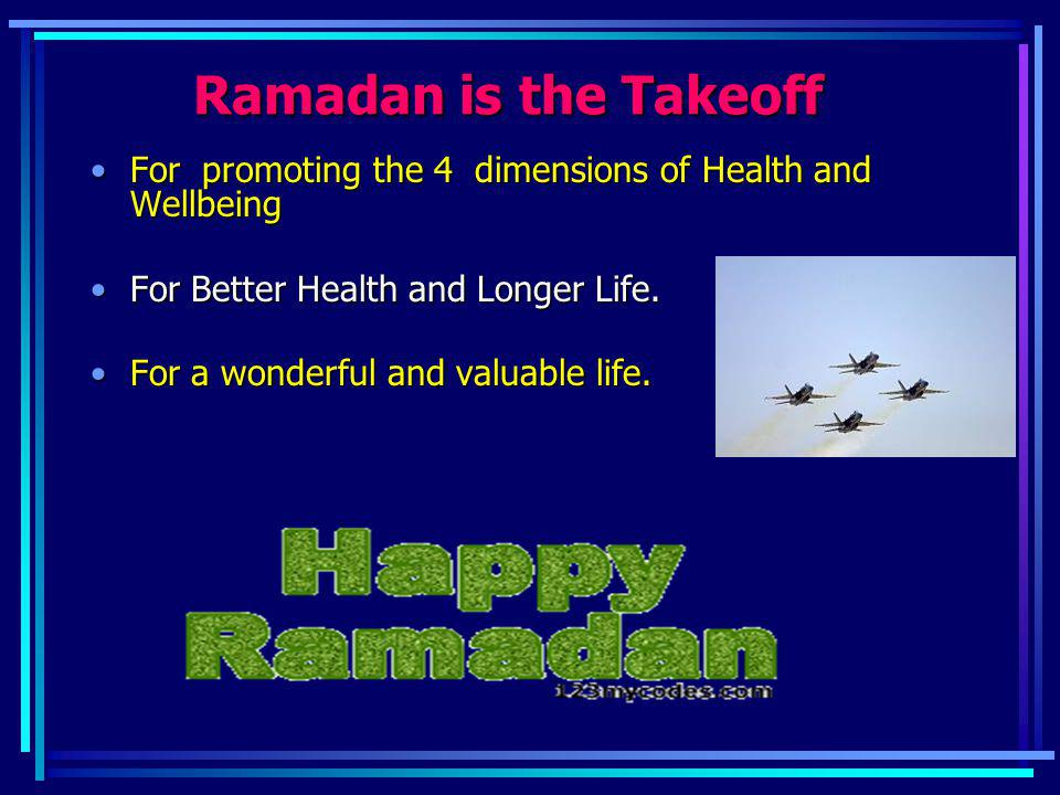 Ramadan is the Takeoff For promoting the 4 dimensions of Health and WellbeingFor promoting the 4 dimensions of Health and Wellbeing For Better Health
