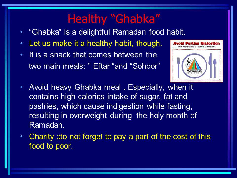 Healthy Ghabka Ghabka is a delightful Ramadan food habit. Let us make it a healthy habit, though. It is a snack that comes between the two main meals: