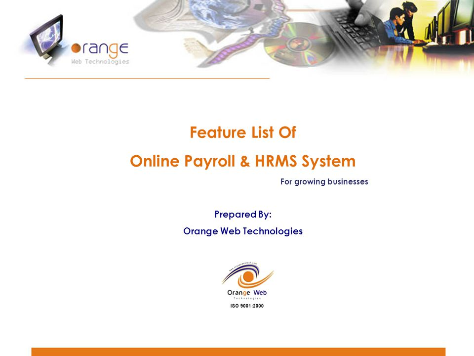 Feature List Of Online Payroll & HRMS System For growing businesses Prepared By: Orange Web Technologies
