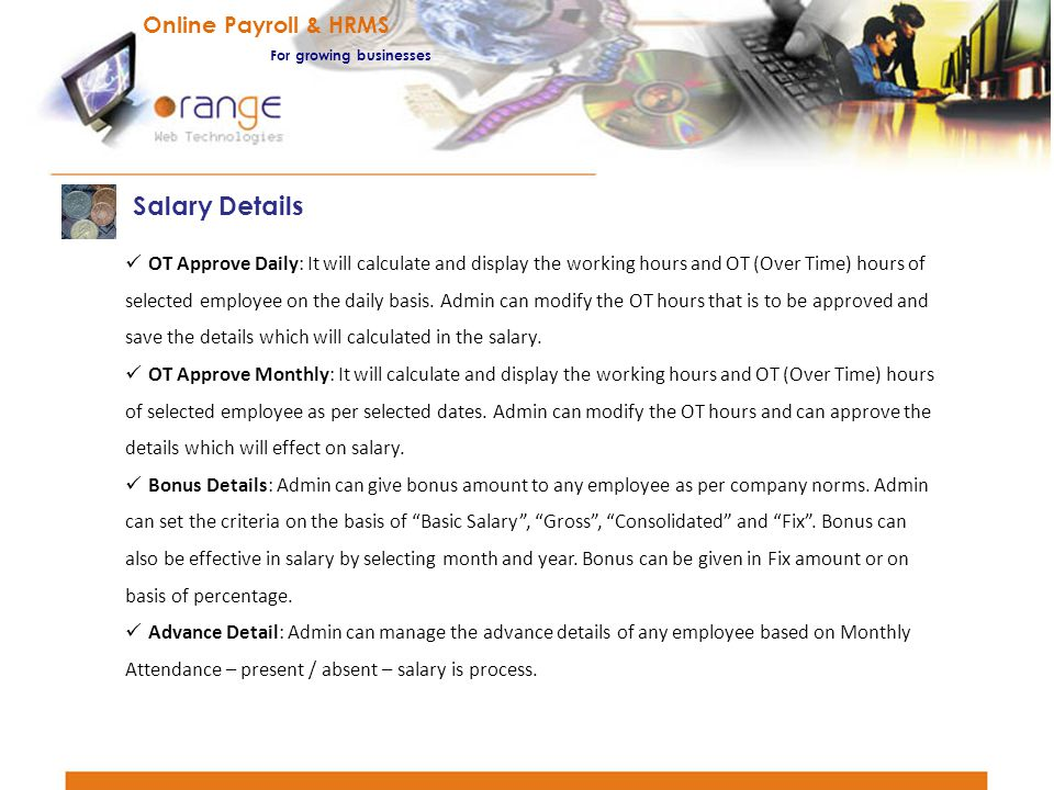 OT Approve Daily: It will calculate and display the working hours and OT (Over Time) hours of selected employee on the daily basis. Admin can modify t