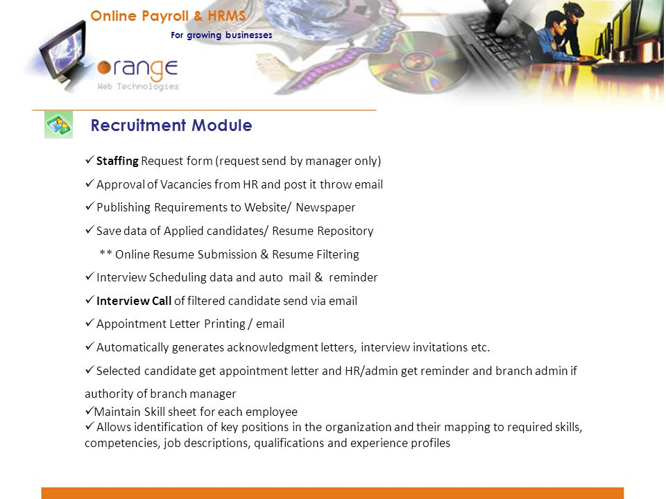 Staffing Request form (request send by manager only) Approval of Vacancies from HR and post it throw email Publishing Requirements to Website/ Newspap