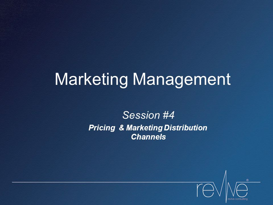 Marketing Management Session #4 Pricing & Marketing Distribution Channels