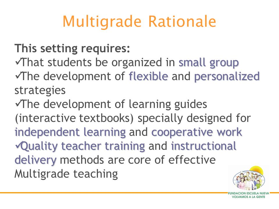 Multigrade Rationale In Latin America, multigrade teaching was based on the