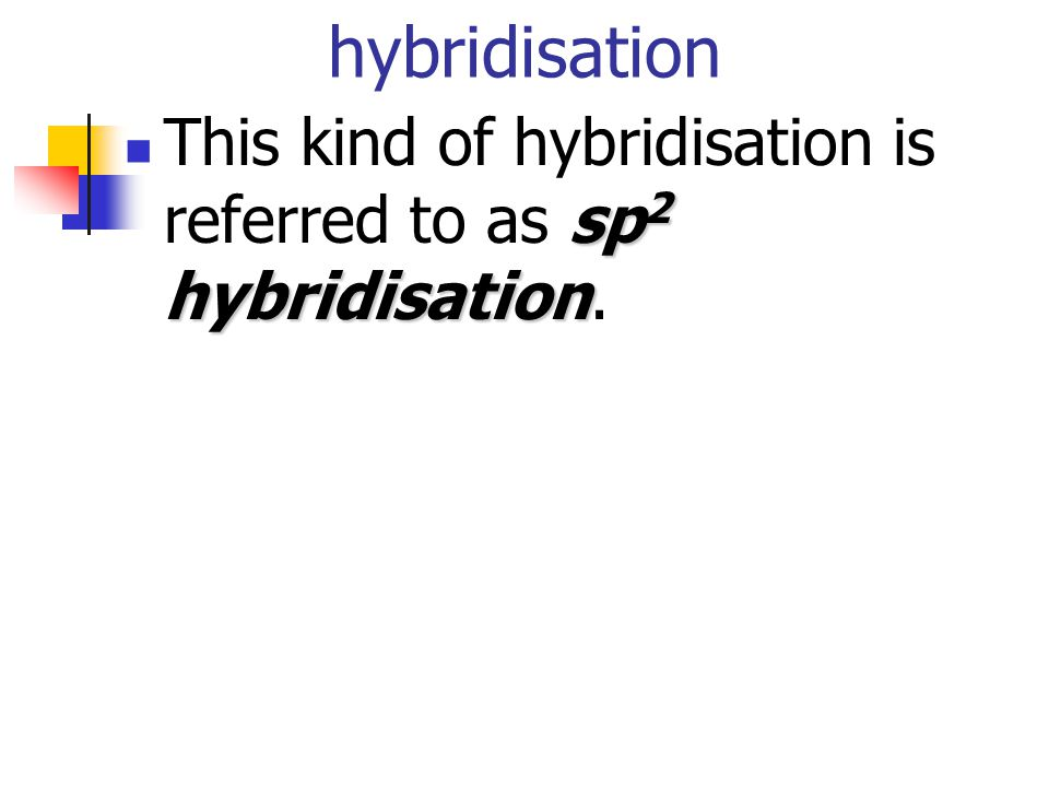 hybridisation sp 2 hybridisation This kind of hybridisation is referred to as sp 2 hybridisation.