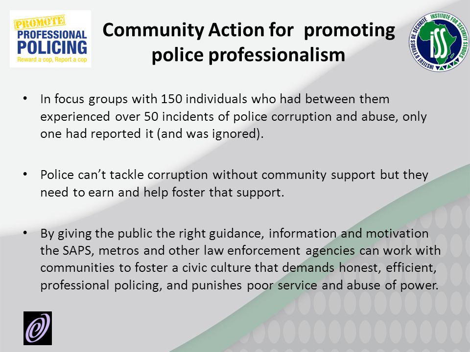 Community Action for promoting police professionalism In focus groups with 150 individuals who had between them experienced over 50 incidents of polic