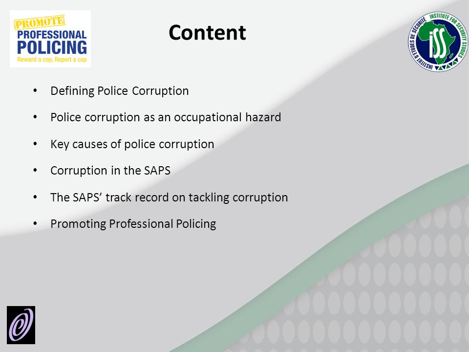 Content Defining Police Corruption Police corruption as an occupational hazard Key causes of police corruption Corruption in the SAPS The SAPS track r