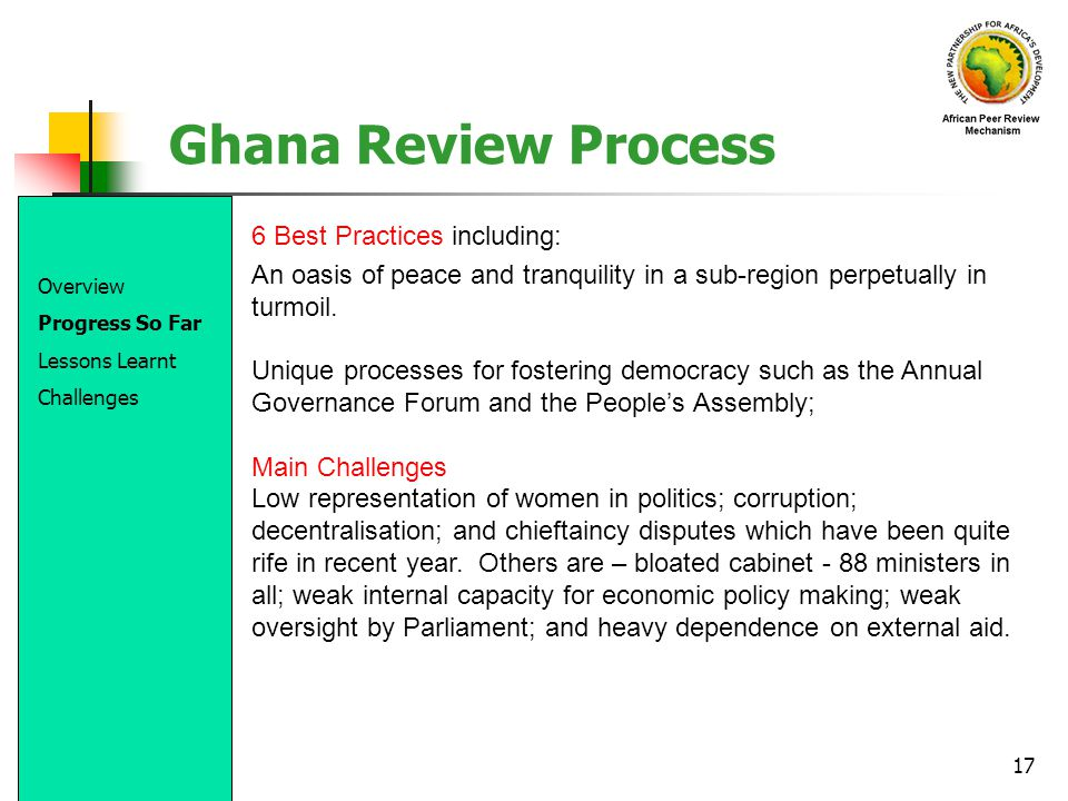 17 Ghana Review Process Overview Progress So Far Lessons Learnt Challenges 6 Best Practices including: An oasis of peace and tranquility in a sub-regi