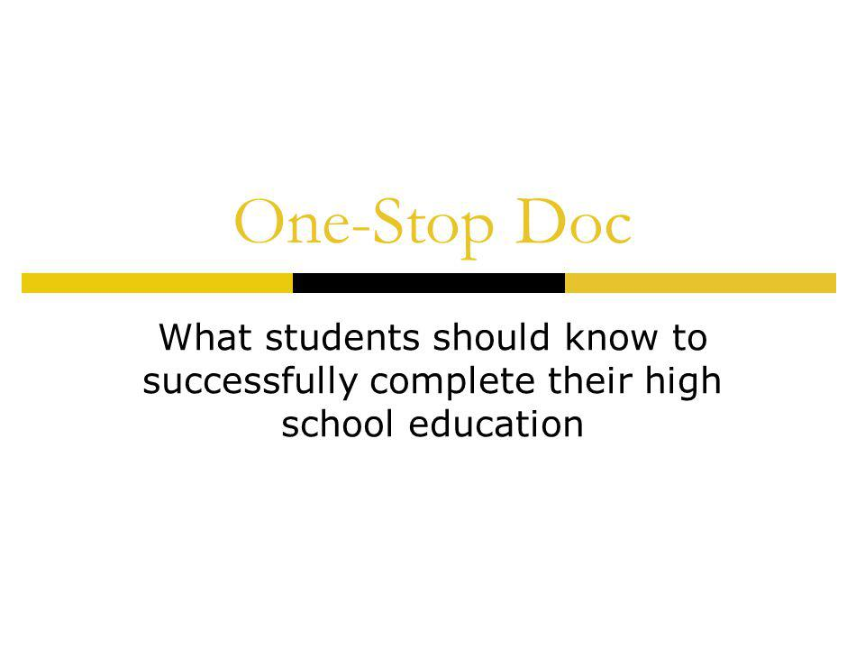 One-Stop Doc What students should know to successfully complete their high school education