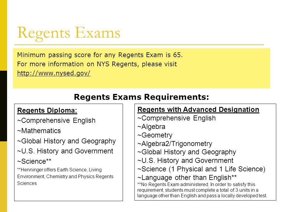 Regents Exams Minimum passing score for any Regents Exam is 65. For more information on NYS Regents, please visit http://www.nysed.gov/ Regents Exams