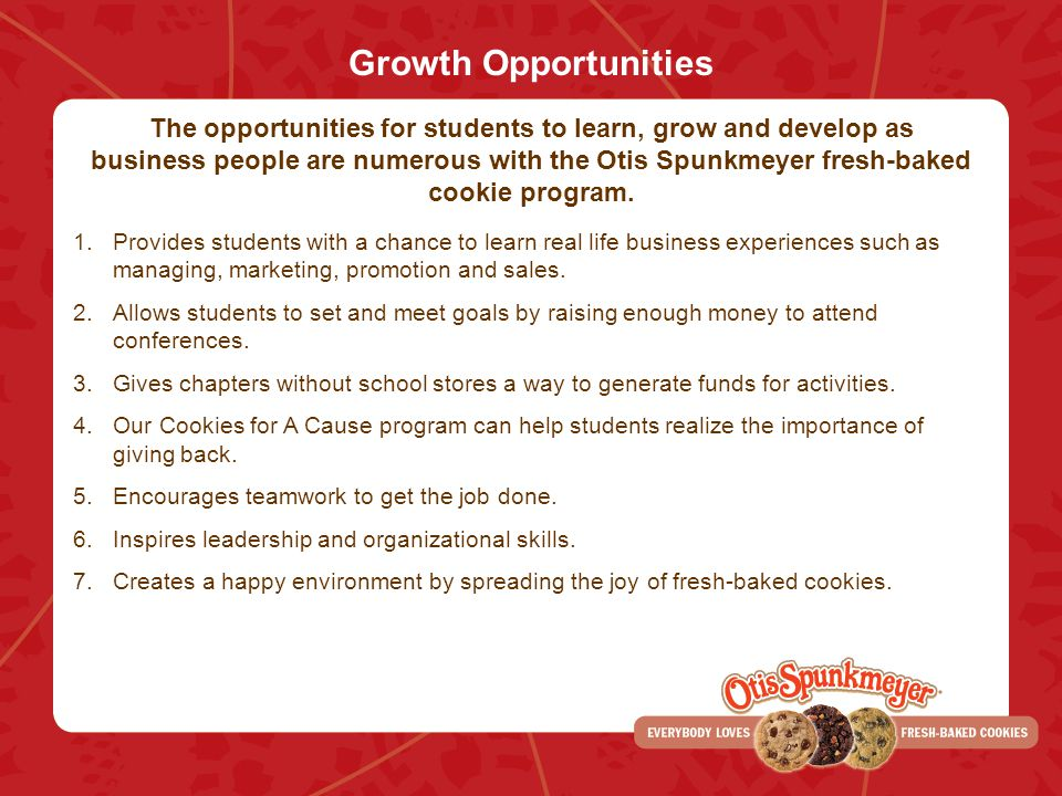 Growth Opportunities 1.Provides students with a chance to learn real life business experiences such as managing, marketing, promotion and sales.