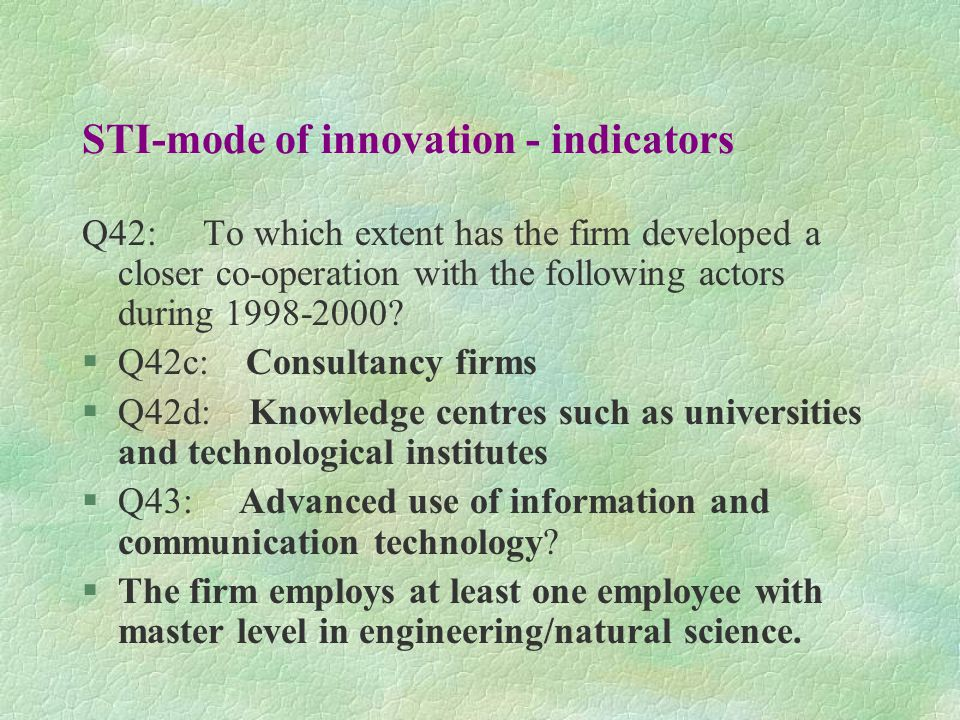 STI-mode of innovation - indicators Q42: To which extent has the firm developed a closer co-operation with the following actors during 1998-2000? §Q42