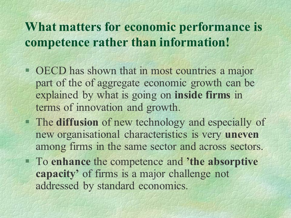 What matters for economic performance is competence rather than information! §OECD has shown that in most countries a major part of the of aggregate e