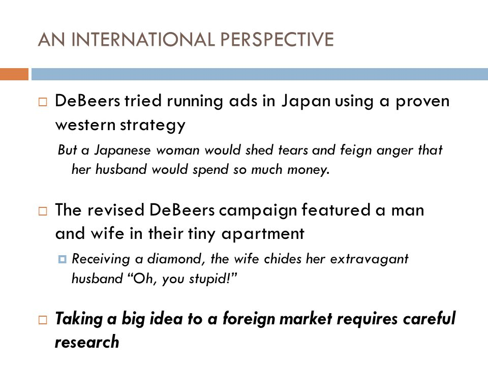 AN INTERNATIONAL PERSPECTIVE DeBeers tried running ads in Japan using a proven western strategy But a Japanese woman would shed tears and feign anger