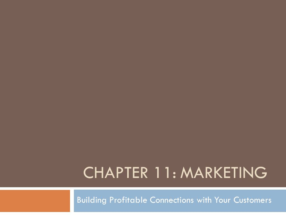 CHAPTER 11: MARKETING Building Profitable Connections with Your Customers