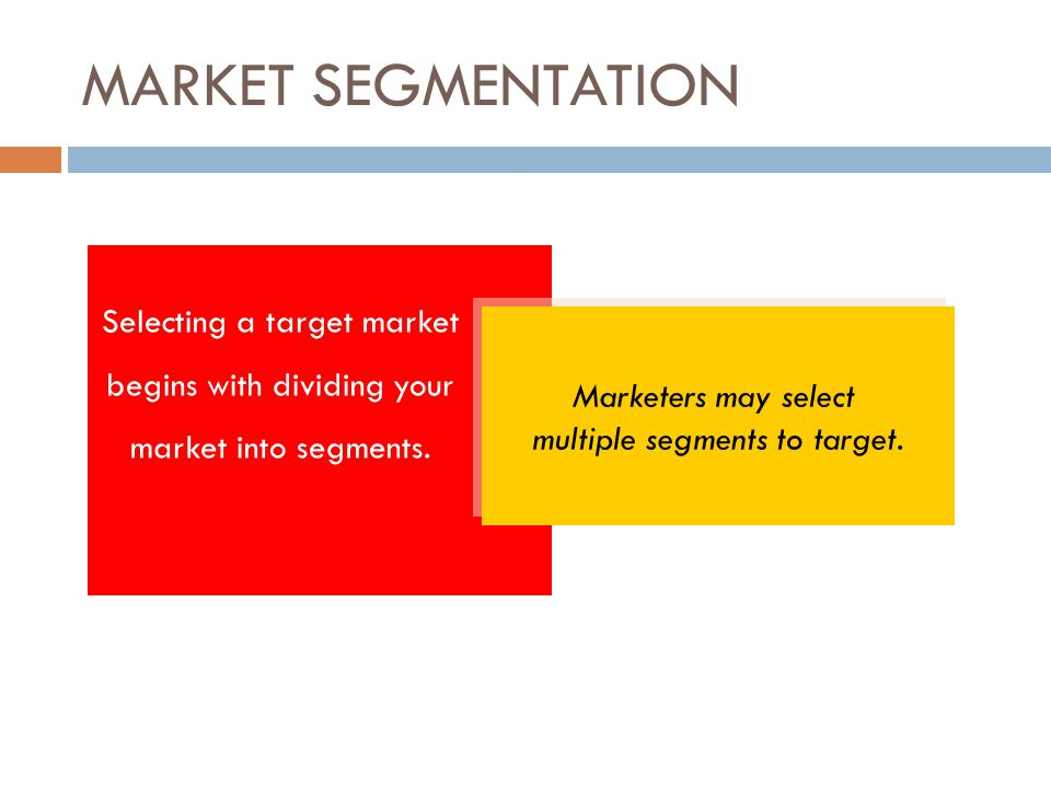 MARKET SEGMENTATION Marketers may select multiple segments to target. Marketers may select multiple segments to target. Selecting a target market begi