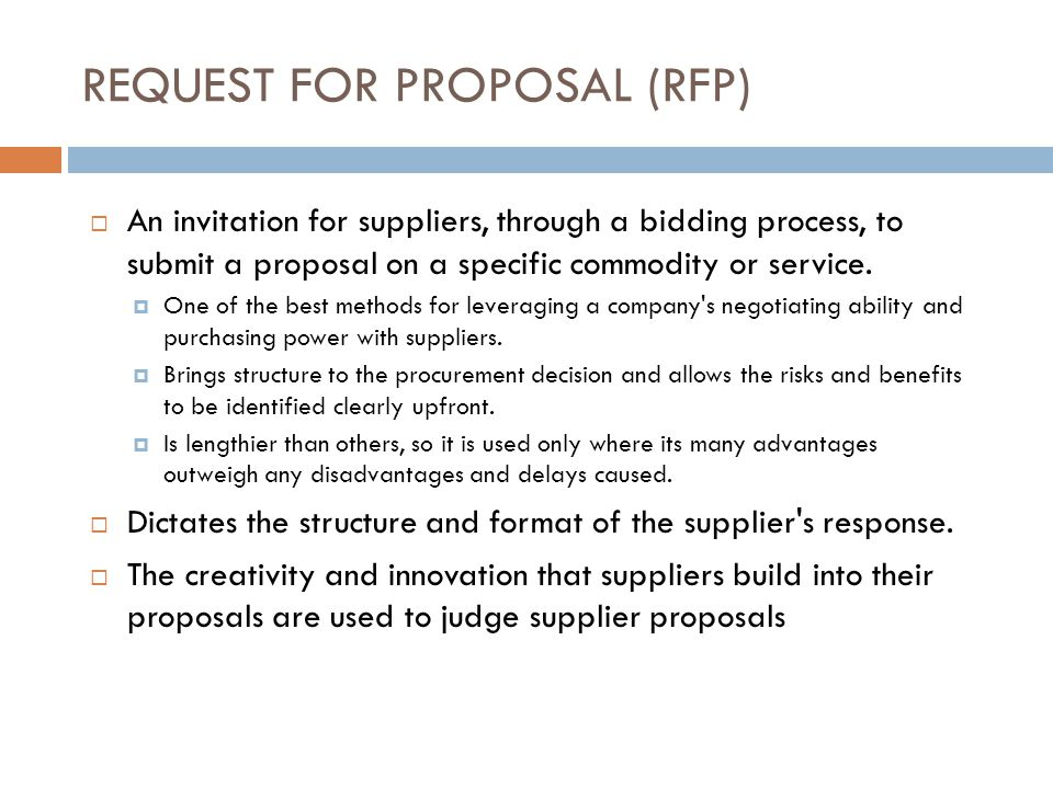 REQUEST FOR PROPOSAL (RFP) An invitation for suppliers, through a bidding process, to submit a proposal on a specific commodity or service. One of the