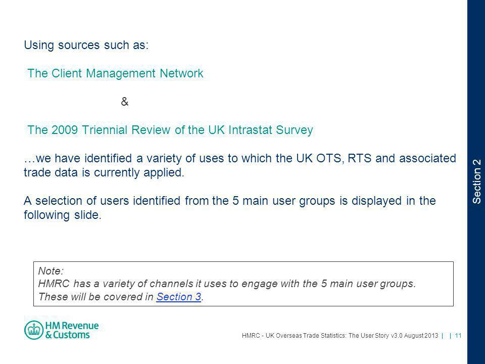 HMRC - UK Overseas Trade Statistics: The User Story v3.0 August 2013 | | 11 Using sources such as: The Client Management Network & The 2009 Triennial