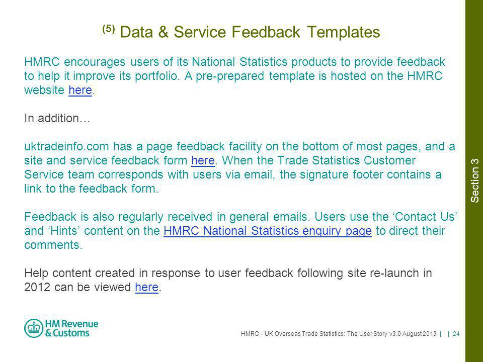 HMRC - UK Overseas Trade Statistics: The User Story v3.0 August 2013 | | 24 (5) Data & Service Feedback Templates HMRC encourages users of its Nationa